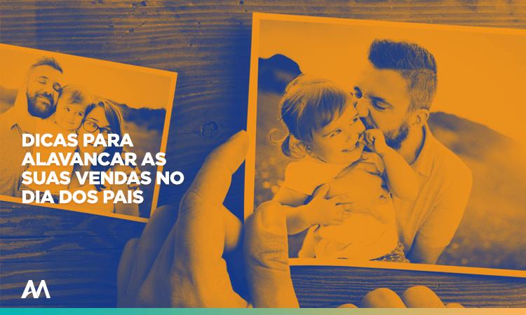 Dicas para alavancar as suas vendas no Dia dos Pais